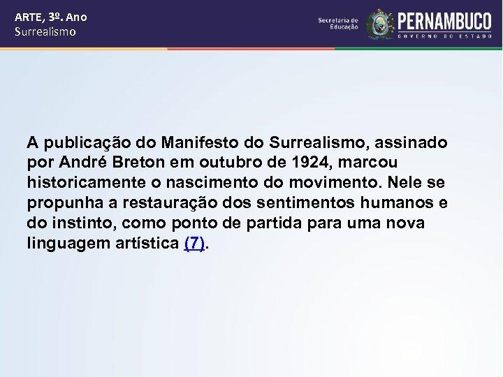 ARTE, 3º. Ano Surrealismo A publicação do Manifesto do Surrealismo, assinado por André Breton