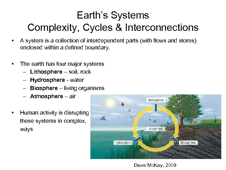 Earth's Systems Complexity, Cycles & Interconnections • A system is a collection of interdependent