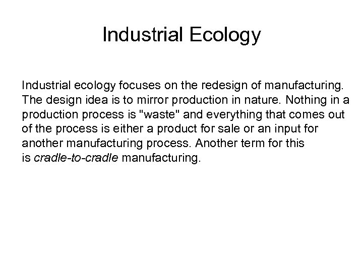 Industrial Ecology Industrial ecology focuses on the redesign of manufacturing. The design idea is
