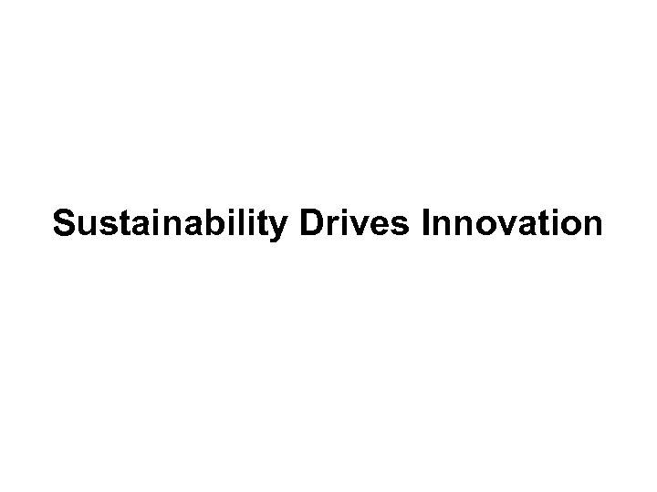 Sustainability Drives Innovation