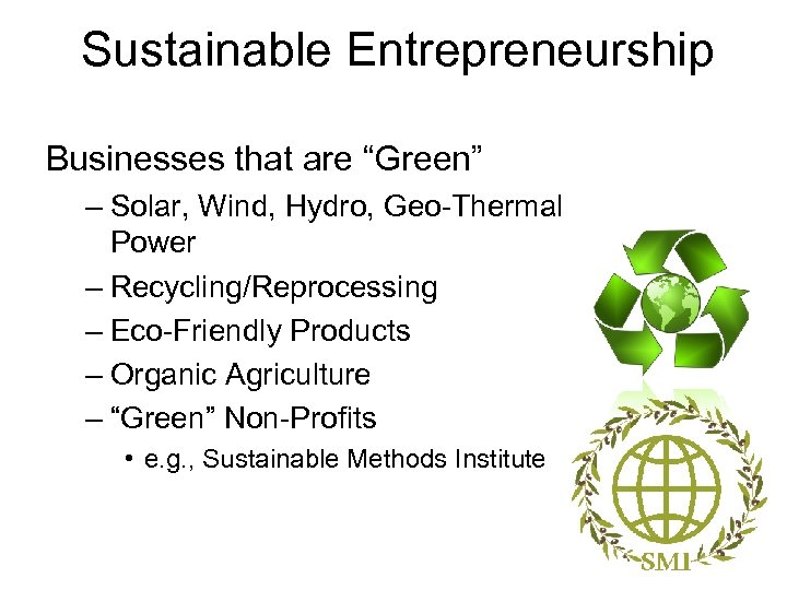 """Sustainable Entrepreneurship Businesses that are """"Green"""" – Solar, Wind, Hydro, Geo-Thermal Power – Recycling/Reprocessing"""