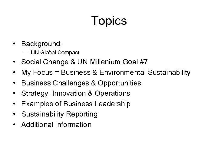 Topics • Background: – UN Global Compact • • Social Change & UN Millenium