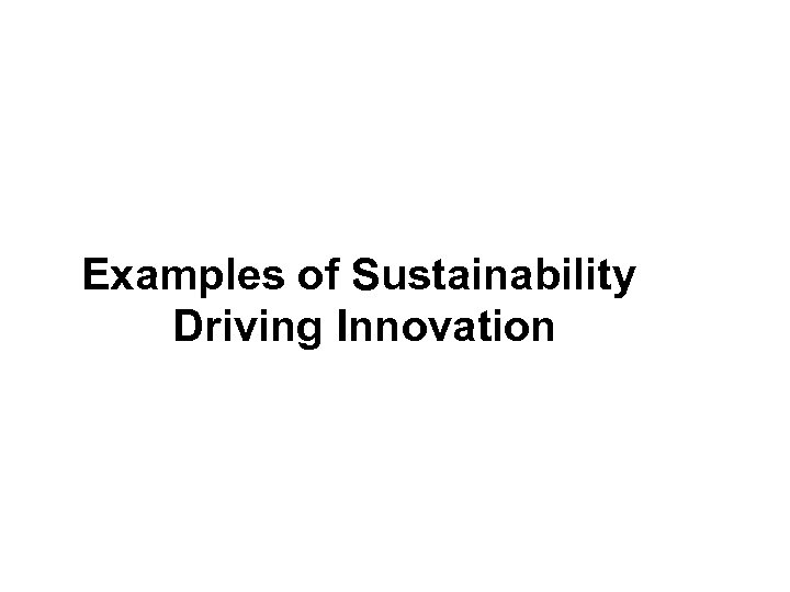 Examples of Sustainability Driving Innovation