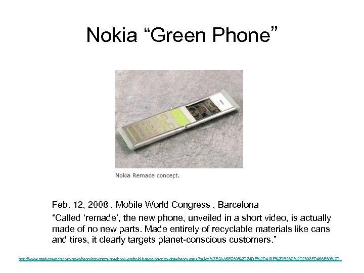 "Nokia ""Green Phone"" Feb. 12, 2008 , Mobile World Congress , Barcelona ""Called 'remade',"