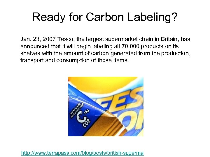Ready for Carbon Labeling? Jan. 23, 2007 Tesco, the largest supermarket chain in Britain,