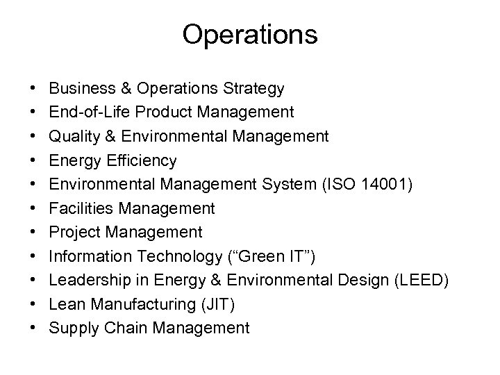 Operations • • • Business & Operations Strategy End-of-Life Product Management Quality & Environmental