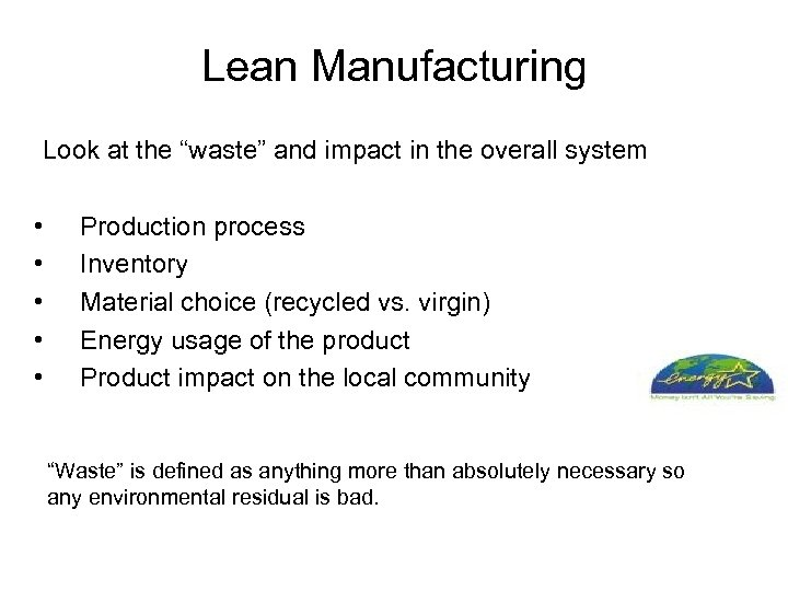 """Lean Manufacturing Look at the """"waste"""" and impact in the overall system • •"""