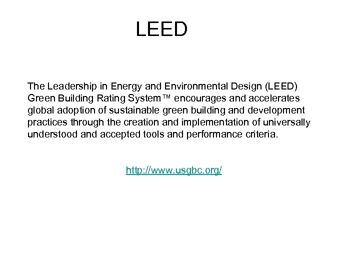 LEED The Leadership in Energy and Environmental Design (LEED) Green Building Rating System™ encourages