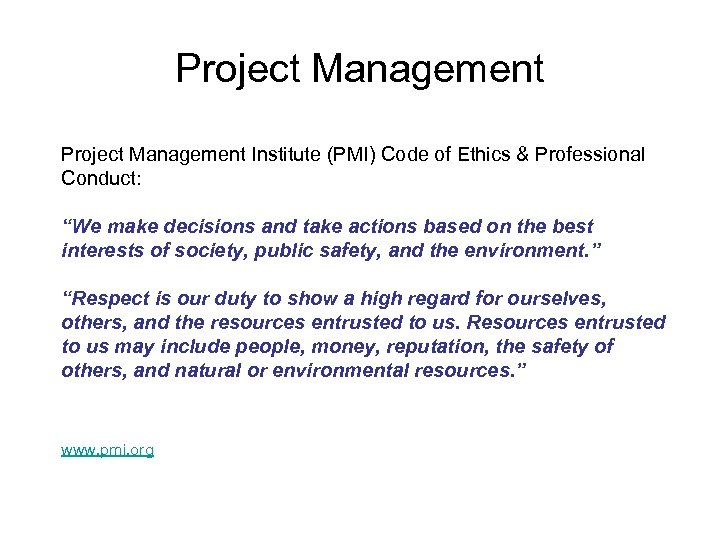 """Project Management Institute (PMI) Code of Ethics & Professional Conduct: """"We make decisions and"""