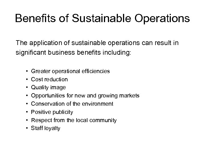 Benefits of Sustainable Operations The application of sustainable operations can result in significant business