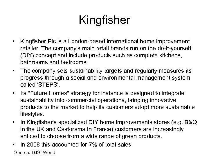 Kingfisher • Kingfisher Plc is a London-based international home improvement retailer. The company's main