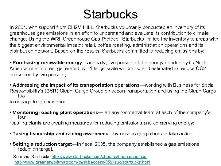 Starbucks In 2004, with support from CH 2 M HILL, Starbucks voluntarily conducted an