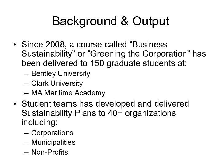 """Background & Output • Since 2008, a course called """"Business Sustainability"""" or """"Greening the"""