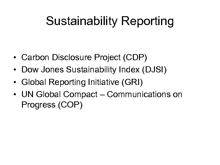 Sustainability Reporting • • Carbon Disclosure Project (CDP) Dow Jones Sustainability Index (DJSI) Global