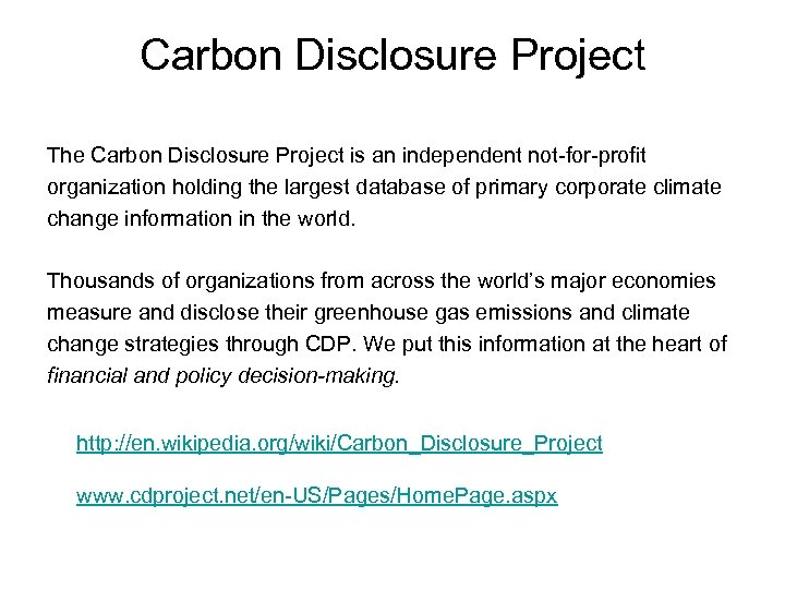 Carbon Disclosure Project The Carbon Disclosure Project is an independent not-for-profit organization holding the