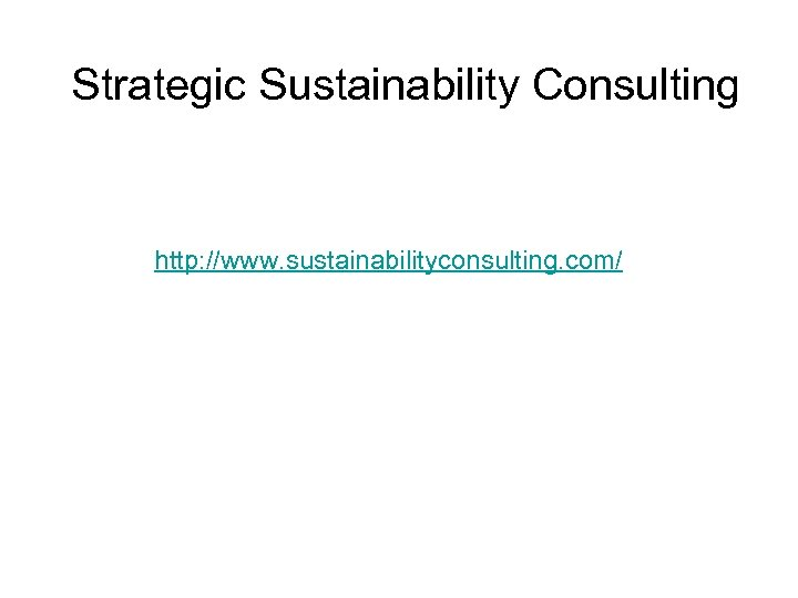 Strategic Sustainability Consulting http: //www. sustainabilityconsulting. com/