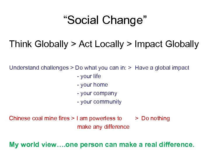 """""""Social Change"""" Think Globally > Act Locally > Impact Globally Understand challenges > Do"""