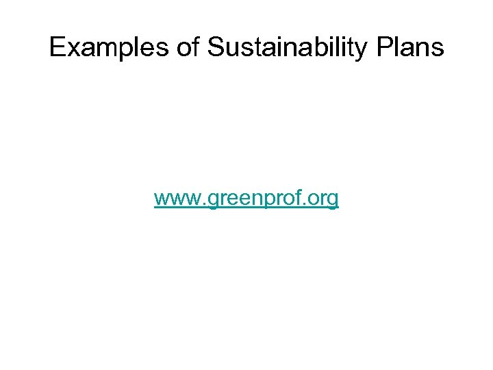 Examples of Sustainability Plans www. greenprof. org
