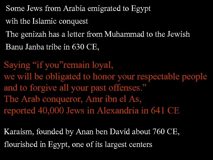 Some Jews from Arabia emigrated to Egypt wih the Islamic conquest The genizah has