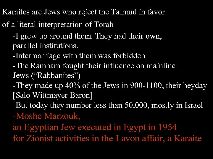 Karaites are Jews who reject the Talmud in favor of a literal interpretation of