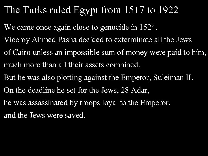 The Turks ruled Egypt from 1517 to 1922 We came once again close to