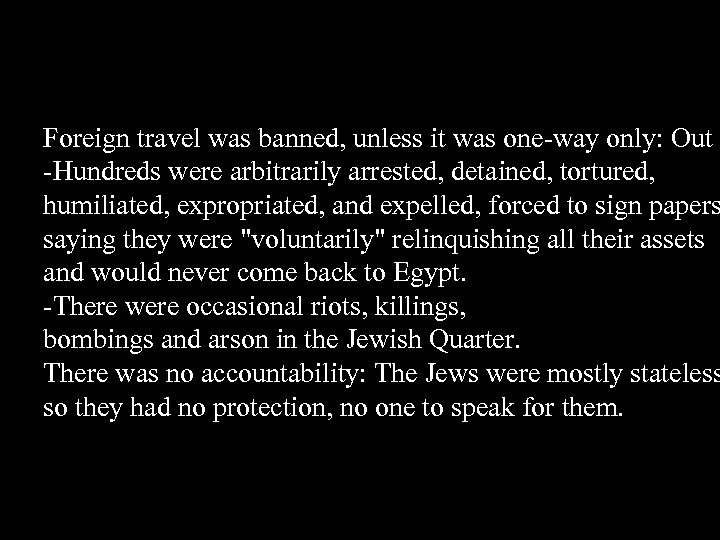 Foreign travel was banned, unless it was one-way only: Out -Hundreds were arbitrarily arrested,