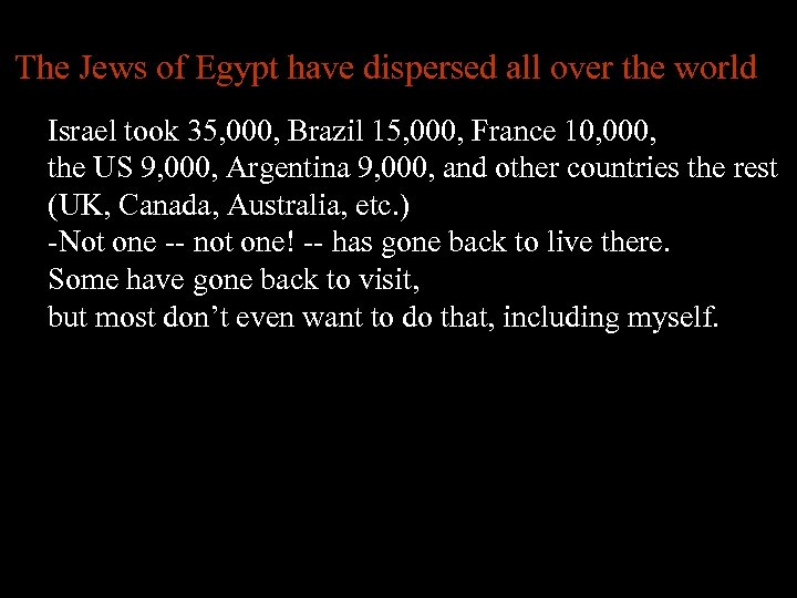 The Jews of Egypt have dispersed all over the world Israel took 35, 000,