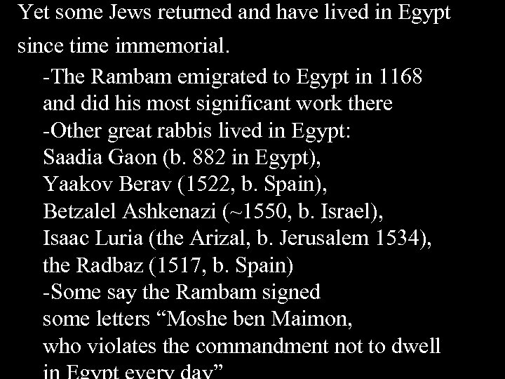 Yet some Jews returned and have lived in Egypt since time immemorial. -The Rambam