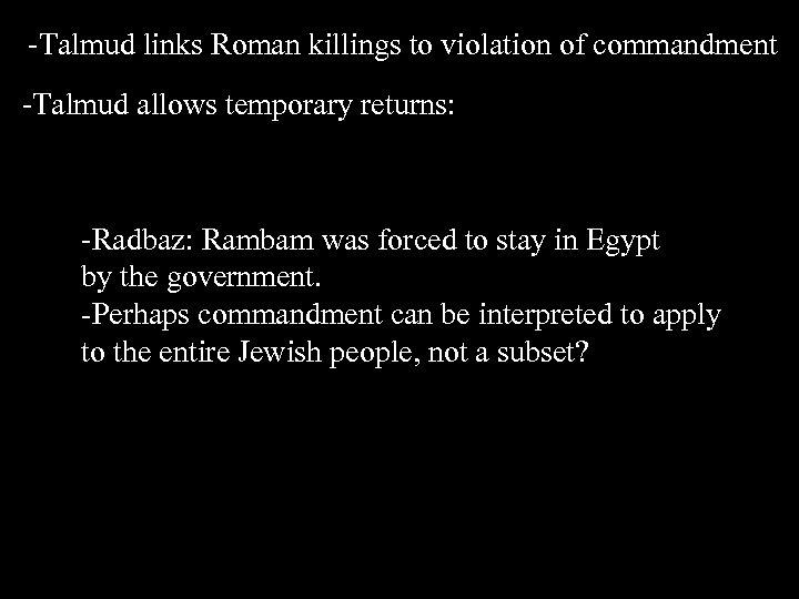 -Talmud links Roman killings to violation of commandment -Talmud allows temporary returns: -Radbaz: Rambam