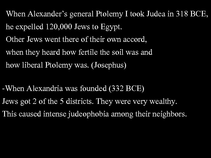 When Alexander's general Ptolemy I took Judea in 318 BCE, he expelled 120, 000