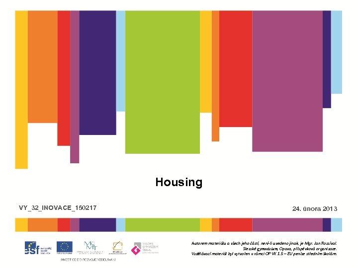 Housing VY_32_INOVACE_150217 24. února 2013 Autorem materiálu a všech jeho částí, není-li uvedeno jinak,