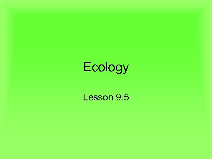 Ecology Lesson 9. 5