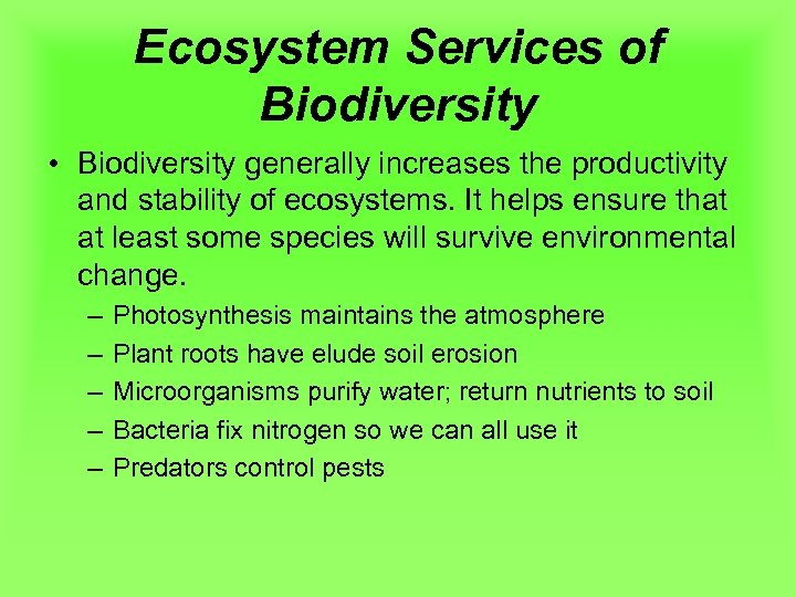 Ecosystem Services of Biodiversity • Biodiversity generally increases the productivity and stability of ecosystems.
