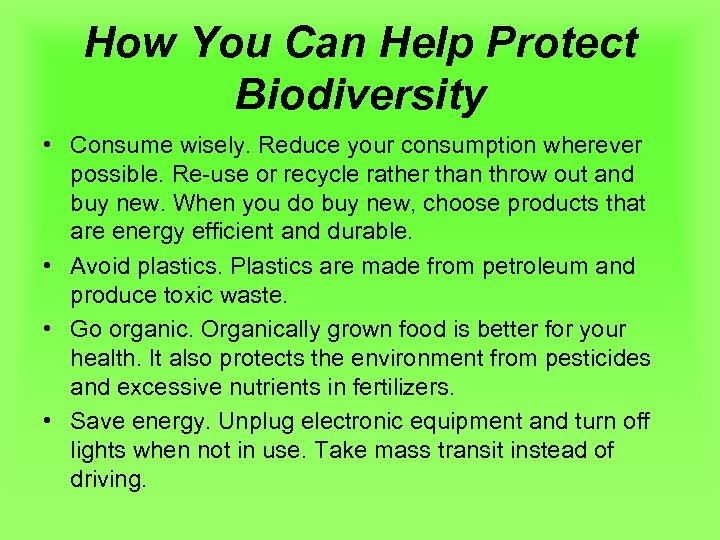 How You Can Help Protect Biodiversity • Consume wisely. Reduce your consumption wherever possible.