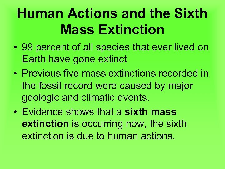 Human Actions and the Sixth Mass Extinction • 99 percent of all species that