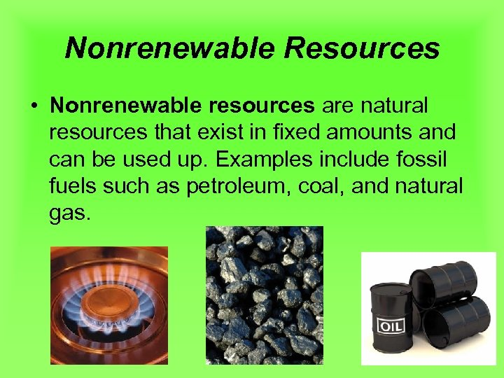 Nonrenewable Resources • Nonrenewable resources are natural resources that exist in fixed amounts and