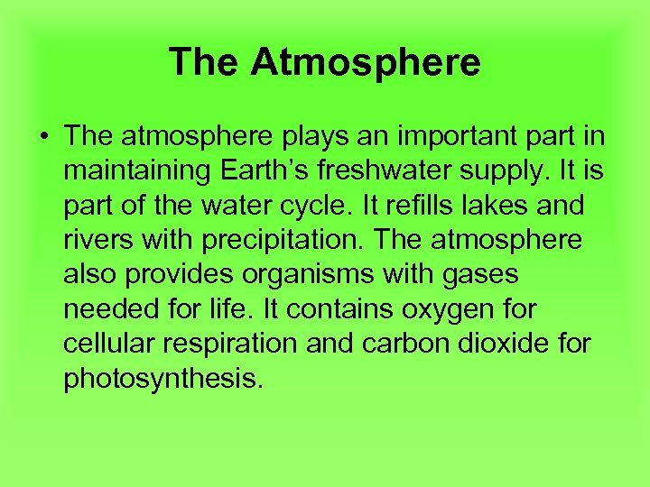 The Atmosphere • The atmosphere plays an important part in maintaining Earth's freshwater supply.