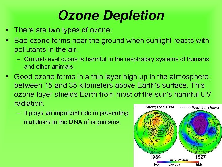 Ozone Depletion • There are two types of ozone: • Bad ozone forms near