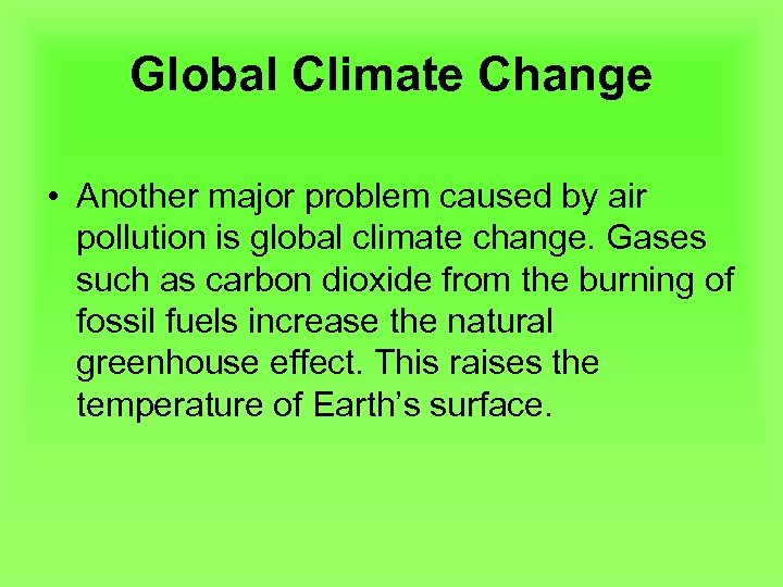 Global Climate Change • Another major problem caused by air pollution is global climate