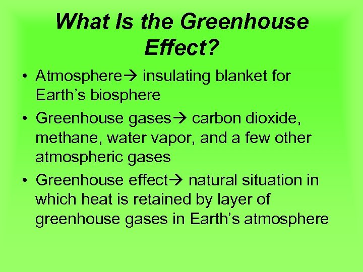 What Is the Greenhouse Effect? • Atmosphere insulating blanket for Earth's biosphere • Greenhouse