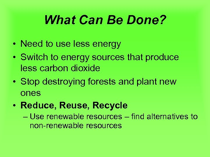 What Can Be Done? • Need to use less energy • Switch to energy