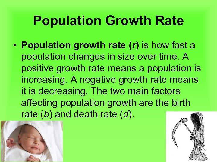 Population Growth Rate • Population growth rate (r) is how fast a population changes