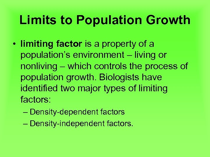 Limits to Population Growth • limiting factor is a property of a population's environment