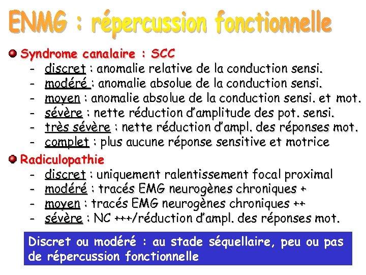 Syndrome canalaire : SCC - discret : anomalie relative de la conduction sensi. -