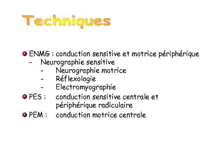 ENMG : conduction sensitive et motrice périphérique - Neurographie sensitive Neurographie motrice Réflexologie Electromyographie