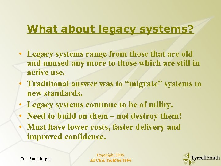 What about legacy systems? • Legacy systems range from those that are old and