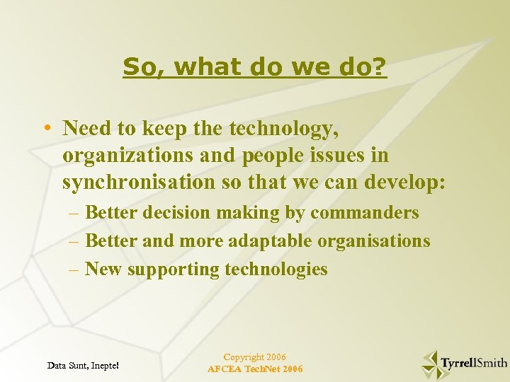So, what do we do? • Need to keep the technology, organizations and people