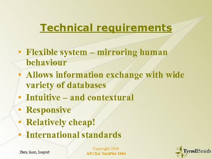 Technical requirements • Flexible system – mirroring human behaviour • Allows information exchange with