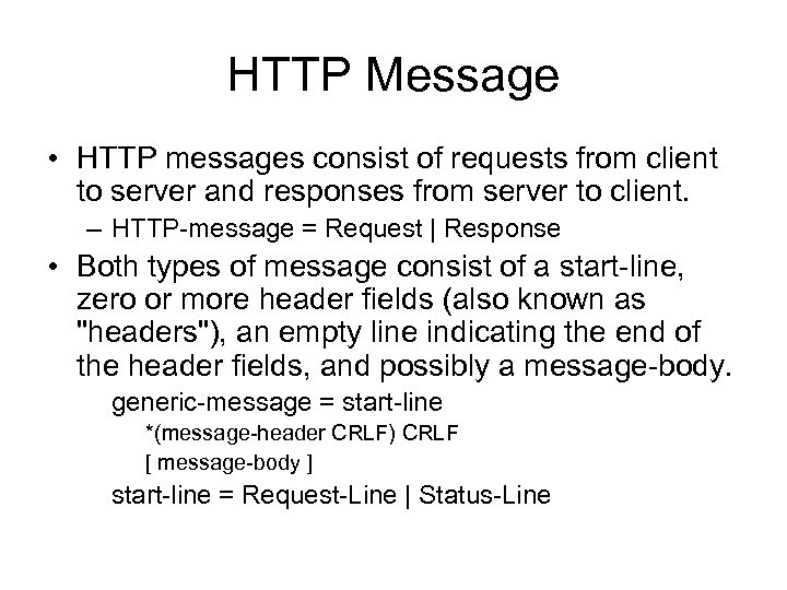 HTTP Message • HTTP messages consist of requests from client to server and responses