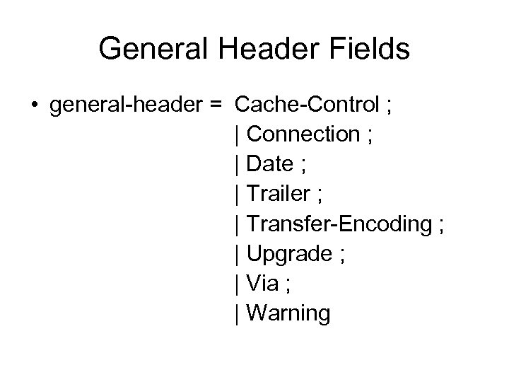 General Header Fields • general-header = Cache-Control ; | Connection ; | Date ;